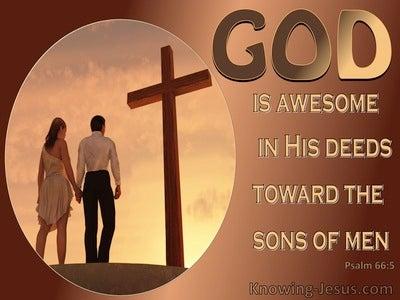 Psalm 66:5 God is Awesome In His Deeds Towards Man (brown)