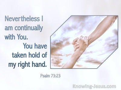 Psalm 73:23 Nevertheless I Am Continually With You (silver)