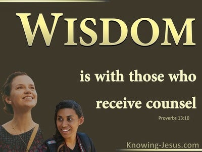 Proverbs 13:10 Wisdom Is WIth Those Who Receive Councel (brown)