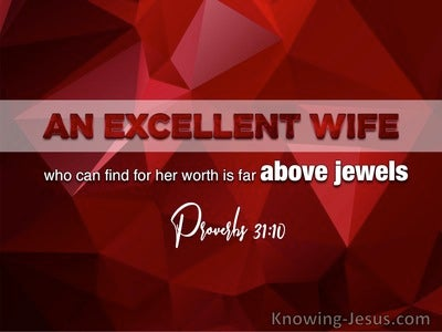 Proverbs 31:10 Who Can Find An Excellent Wife, Her Worth Is Above Jewels (maroon)