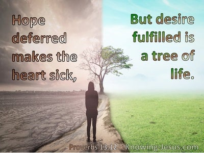 Proverbs 13:12 Hope deferred makes the heart sick (brown)