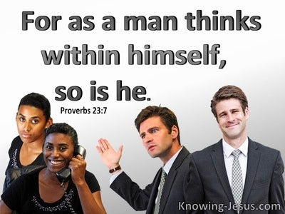 Proverbs 23:7 As A Man Thinks So Is He (gray)