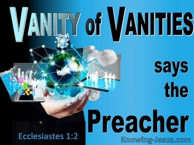 Ecclesiastes  1-2  Vanity Of Vanities Said The Preacher (blue)