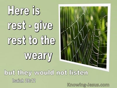 Isaiah 28:12 Here Is Rest But They Would Not Listen (green)