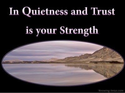Isaiah 30:14 In Quietness And Trust Is Strength (black)