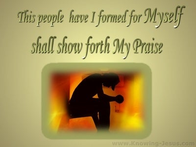 Isaiah 43:21 They Shall Show Forth My Praise (sage)