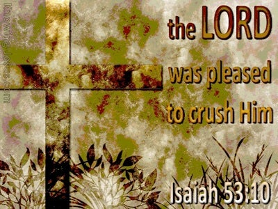 Isaiah 53:10 The Lord Crushed Him