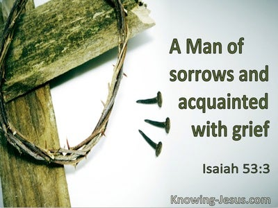 Isaiah 53:3 A Man Of Sorows And Acquainted With Grief (utmost)06:23