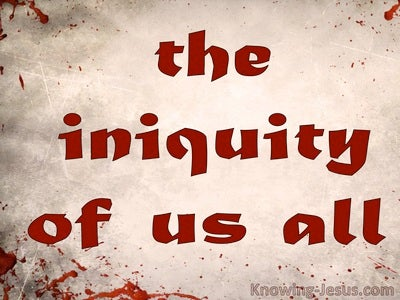 The Iniquity Of Us All (devotional)