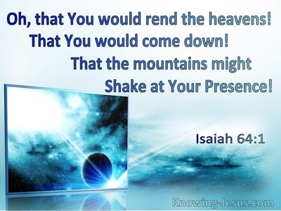 Isaiah 64:1 Oh That You Would Rend The Heavens And Come Down That The Mountains Shake (aqua)