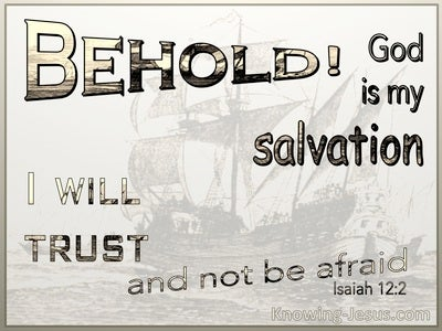 Isaiah 12:2 Behold God Is My Salvation I Will Trust And Not Be Afraid (white)
