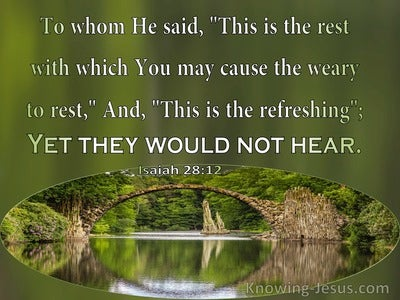 Isaiah 28:12 This Is The Refreshing Yet They Would Not Hear (sage)