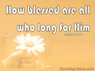 Isaiah 30:18 God Longs To Be Gracious To You (white)
