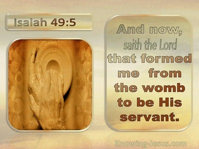 Isaiah 49:5 The Lord Formed Me From The Womb To Be His Servant (utmost)09:21