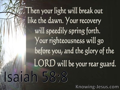 Isaiah 58:8 Your Light Will Break Out And Your Righteousness (brown)
