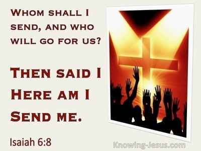 Isaiah 6:8 Who Shall I Send. Here Am I Send Me (utmost)01:14