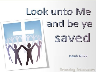 Isaiah 45:22 Look Unto Me And Be Saved (utmost)01:22