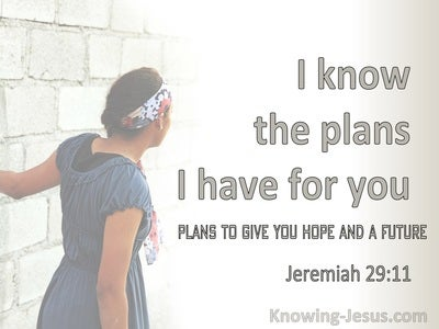 Jeremiah 29:11 For I Know The Plans I Have for You Plans To Give You A Hope And A Future (sage)