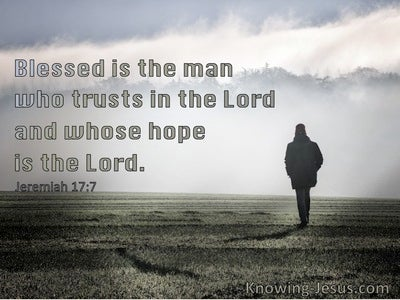 Jeremiah 17:7 Blessed Is The Man Who Trusts In The Lord Whose Hope Is In Him (sage)