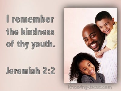 Jeremiah 2:2 I Remember The Kindness Of Thy Youth (utmost)01:21