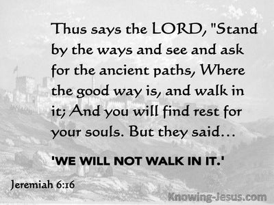 Jeremiah 6:16 Stand In The Ways And Ask For The Old Paths Where The Good Way Is (gray)