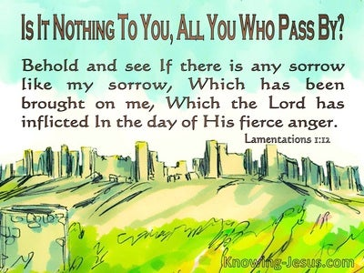 Lamentations 1:12 Is It Nothing To You All You Who Pass By (brown)
