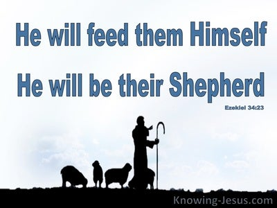 Ezekiel 34:23  He WIll Feed Them Like A Shepherd (blue)
