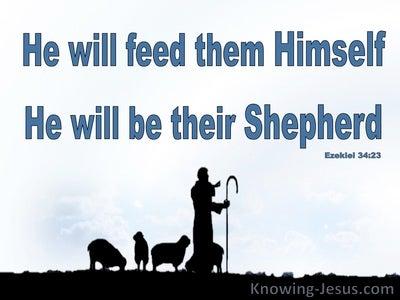 Ezekiel 34:23  He WIll Feed Them Like A Shepherd (blue)