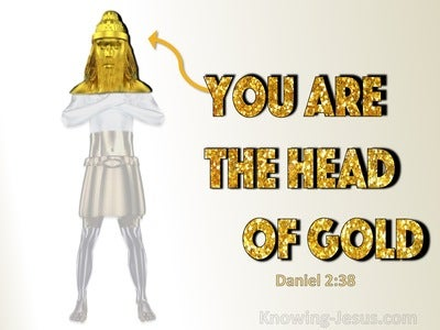 Daniel 2:38 You Are The Head Of Gold (yellow)