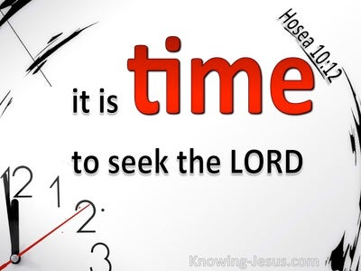 Hosea 10:12 Break Up Your Fallow Ground It Is Time To Seek The Lord (red)