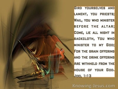 Joel 1:13 Gird yourselves with sackcloth And lament, O priests (brown)
