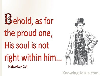 Habakkuk 2:4 The Proud One Is Not Right But The  Righteous Will Live By His Faith (red)