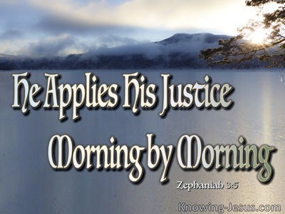 Zephaniah 3:5 He Applies His Justice Morning By Morning (gray)