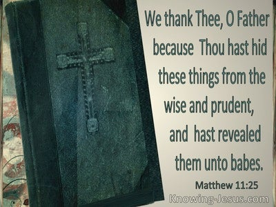 Matthew 11:25 Thou Hast Hid These Things From The Wise And Prudent (utmost)10:10
