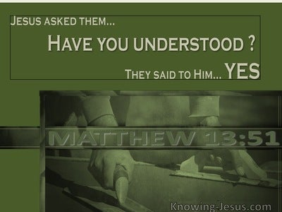 Matthew 13:51 Have You Understood All These Things (green)