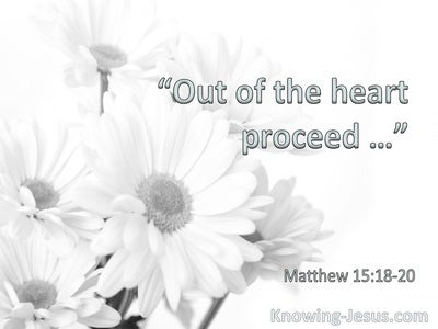 Matthew 15:18 Out Of The Heart Proceed (utmost)07:26