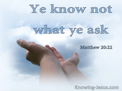 Matthew 20:22 Ye Know Not What Ye Ask (utmost)09:12