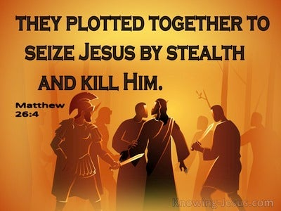 Matthew 26:4 They Plotted Together To Seize Jesus By Stealth And Kill Him (orange)