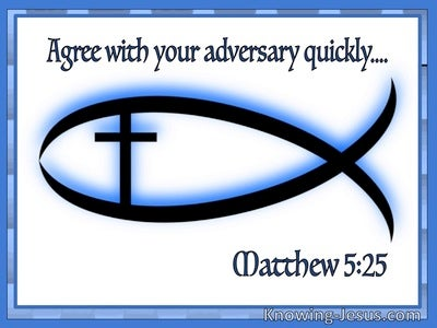 Matthew 5:25 Agree With Your Adversary Quickly (utmost)06:30