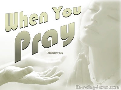 Matthew 6:6 When You Pray (sage)