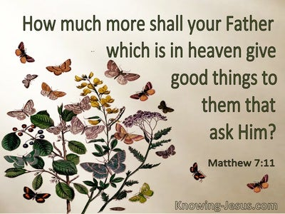 Matthew 7:11 How Much More Shall Your Father In Heaven Give Good Things To Them That Ask (utmost)07:16