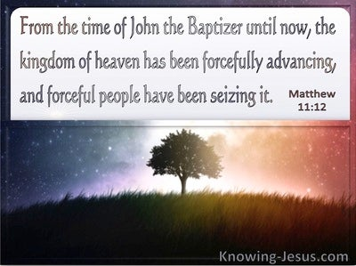 Matthew 11:12 The Kingdom Of Heaven Has Been Forcefully Advancing (windows)11:30