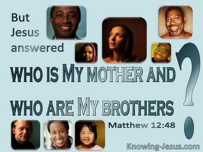 Matthew 12:48  Who Is My Mother And My Bretheren (aqua)