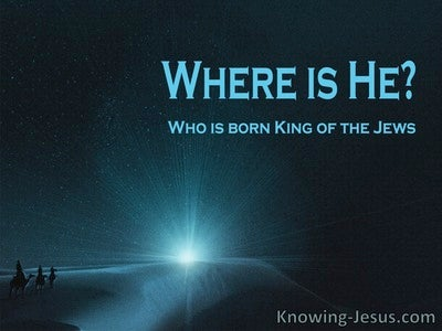 Matthew 2:2 Where is He Who Is Born King Of The Jews