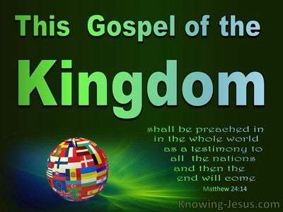 Matthew 24:14 Gospel Of The Kingdom Preached (green)