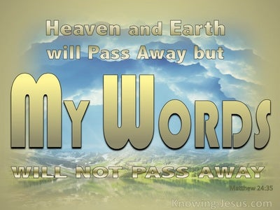 Matthew 24:35 Heaven And  Earth Will Pass Away But My Words Will Last (gold)