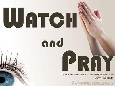 Matthew 26:41 Watch And Pray So You Do Not Enter Into Temptation (cream)