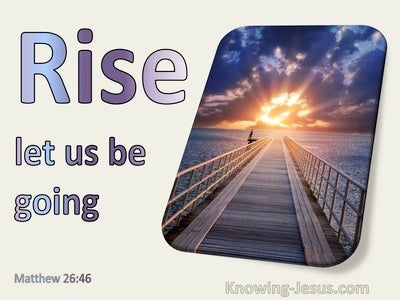 Matthew 26:46 Rise Let Us Be Going (utmost)02:18
