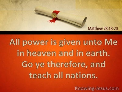 Matthew 28:18 All Power Is Given Unto Me In Heaven And Earth (utmost)10:14