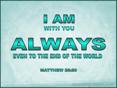Matthew 28:20  I Am With You Always (aqua)